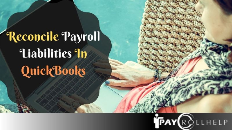 Reconcile Payroll Liabilities In QuickBooks