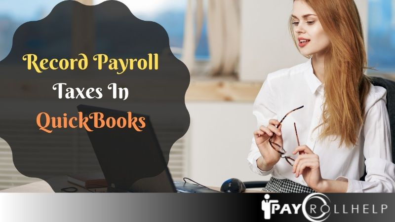 How to Record Payroll Taxes In QuickBooks