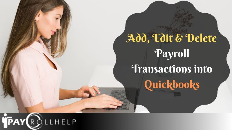 How to Add Edit & Delete payroll transaction into quickbooks desktop & export