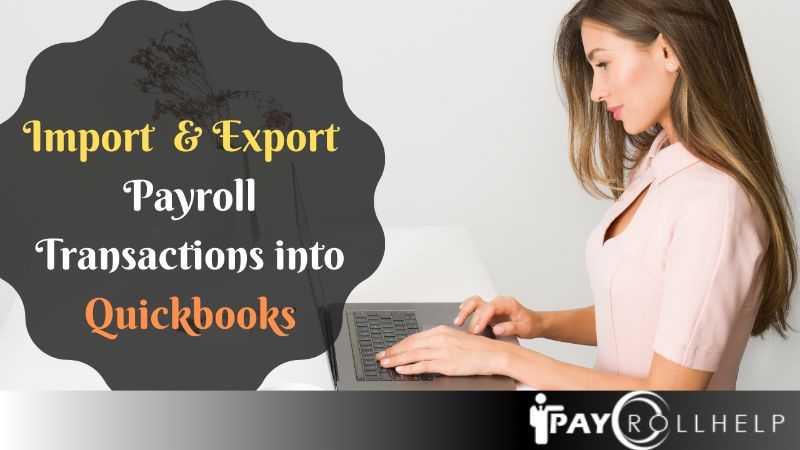 How to import & export payroll transaction into quickbooks desktop & export